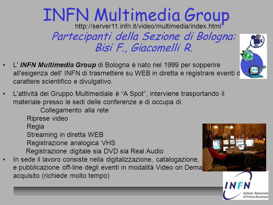 INFN Multimedia Group Partecipanti della Sezione di Bologna: Bisi F., Giacomelli R. http://server11.infn.it/video/multimedia/index.html L' INFN Multim
