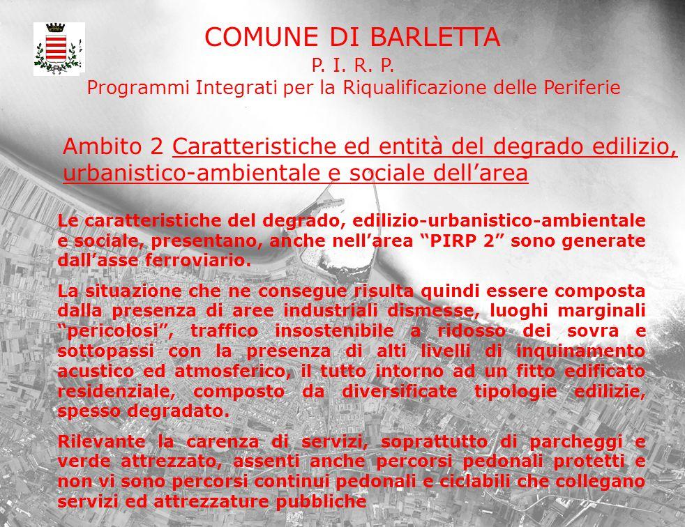 COMUNE DI BARLETTA P. I. R. P. Programmi Integrati per la Riqualificazione delle Periferie Le caratteristiche del degrado, edilizio-urbanistico-ambien