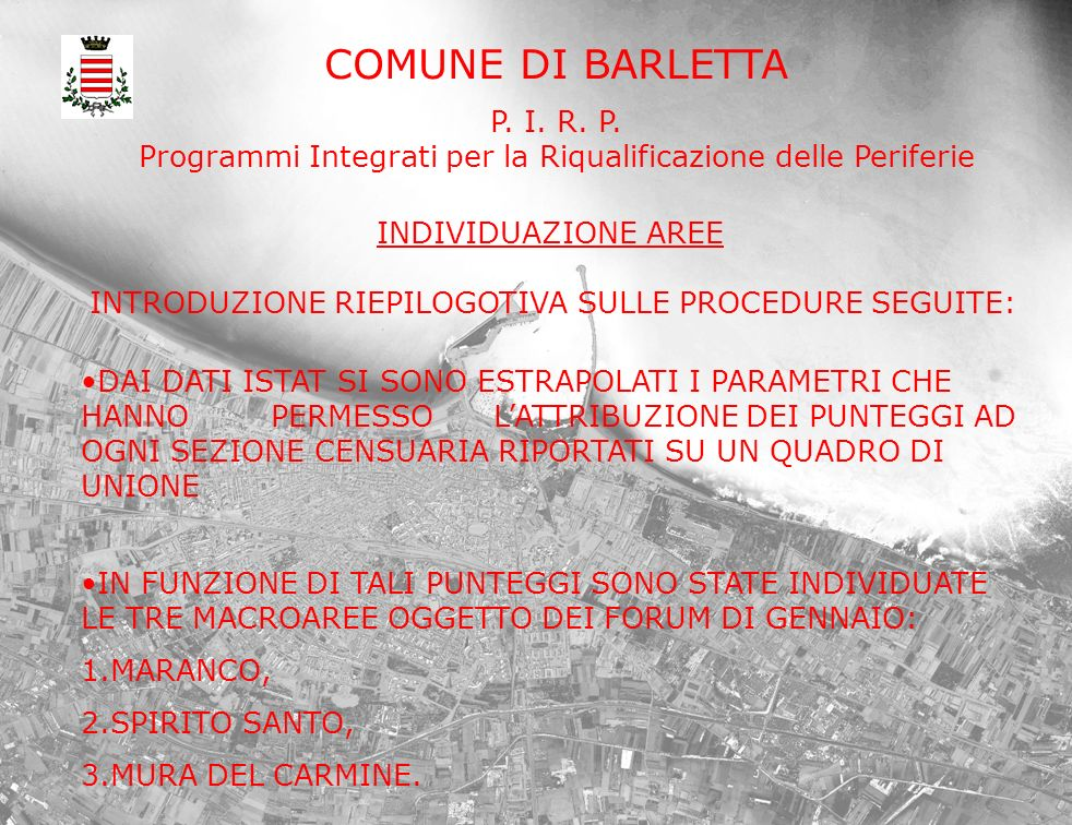 COMUNE DI BARLETTA P. I. R. P. Programmi Integrati per la Riqualificazione delle Periferie INTRODUZIONE RIEPILOGOTIVA SULLE PROCEDURE SEGUITE: INDIVID