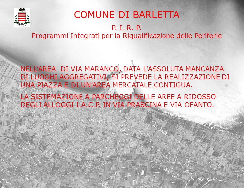COMUNE DI BARLETTA P. I. R. P. Programmi Integrati per la Riqualificazione delle Periferie NELLAREA DI VIA MARANCO, DATA LASSOLUTA MANCANZA DI LUOGHI
