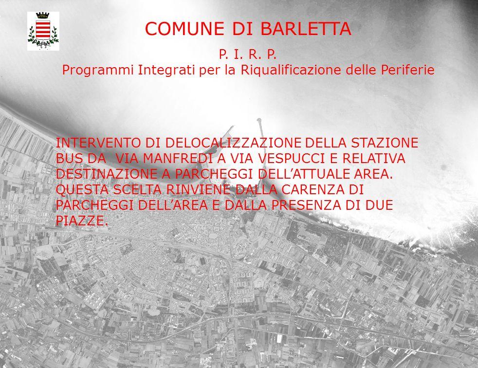 COMUNE DI BARLETTA P. I. R. P. Programmi Integrati per la Riqualificazione delle Periferie INTERVENTO DI DELOCALIZZAZIONE DELLA STAZIONE BUS DA VIA MA
