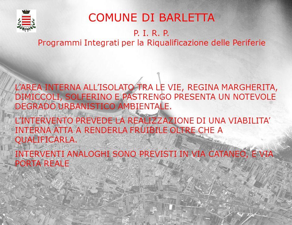 COMUNE DI BARLETTA P. I. R. P. Programmi Integrati per la Riqualificazione delle Periferie LAREA INTERNA ALLISOLATO TRA LE VIE, REGINA MARGHERITA, DIM