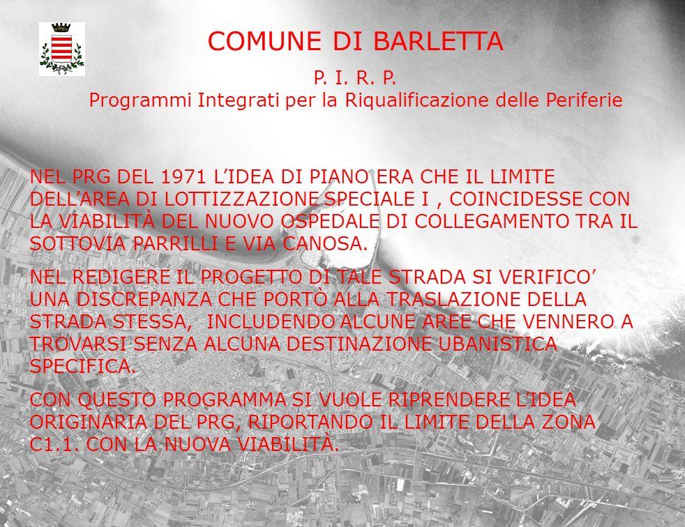 COMUNE DI BARLETTA P. I. R. P. Programmi Integrati per la Riqualificazione delle Periferie NEL PRG DEL 1971 LIDEA DI PIANO ERA CHE IL LIMITE DELLAREA