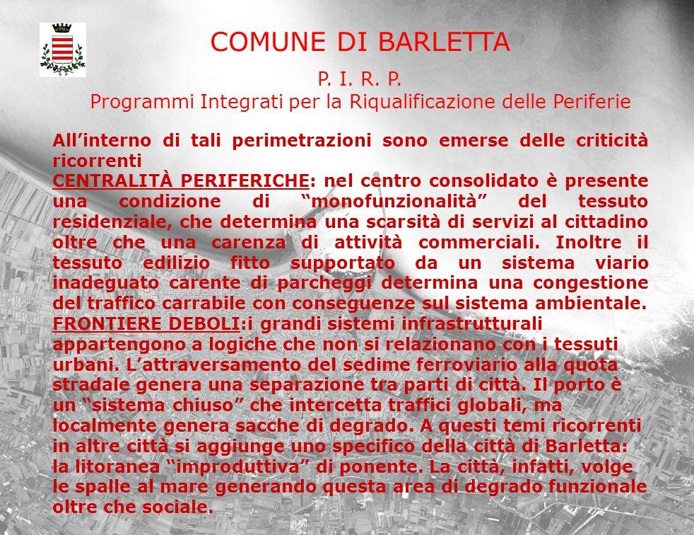 COMUNE DI BARLETTA P. I. R. P. Programmi Integrati per la Riqualificazione delle Periferie Allinterno di tali perimetrazioni sono emerse delle critici