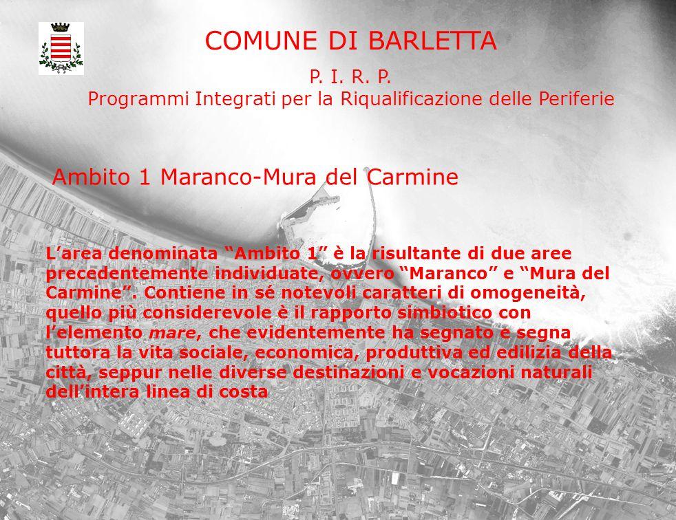 COMUNE DI BARLETTA P. I. R. P. Programmi Integrati per la Riqualificazione delle Periferie Larea denominata Ambito 1 è la risultante di due aree prece