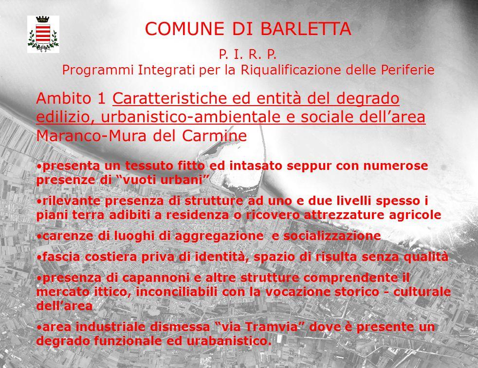COMUNE DI BARLETTA P. I. R. P. Programmi Integrati per la Riqualificazione delle Periferie Ambito 1 Caratteristiche ed entità del degrado edilizio, ur
