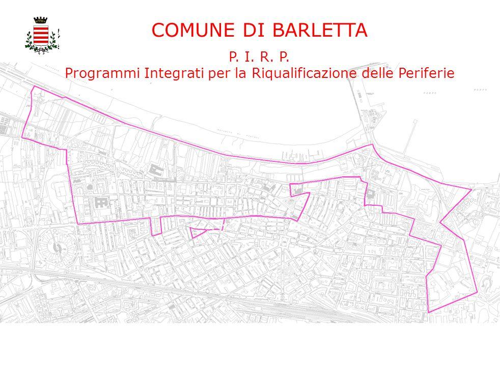 COMUNE DI BARLETTA P. I. R. P. Programmi Integrati per la Riqualificazione delle Periferie