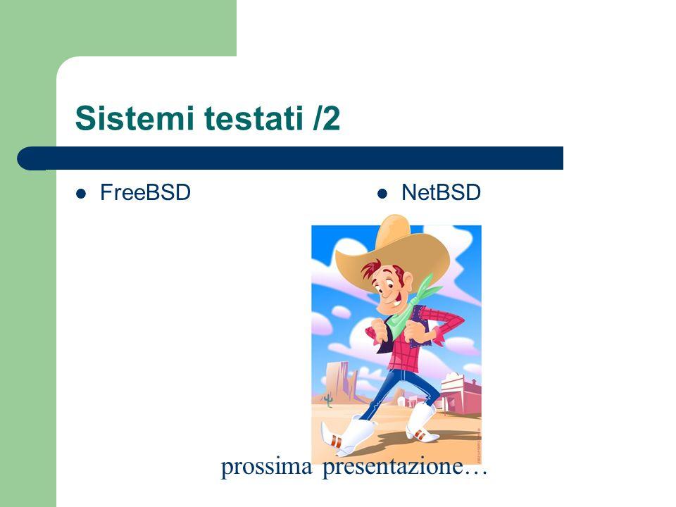 Sistemi testati /2 FreeBSD NetBSD prossima presentazione…