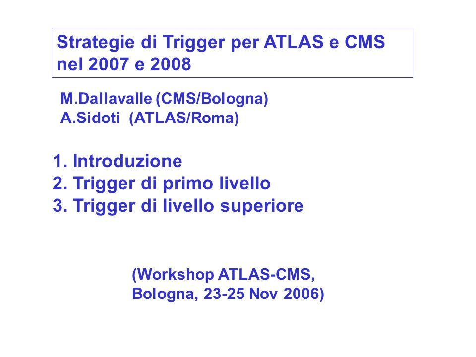 Strategie di Trigger per ATLAS e CMS nel 2007 e 2008 1.