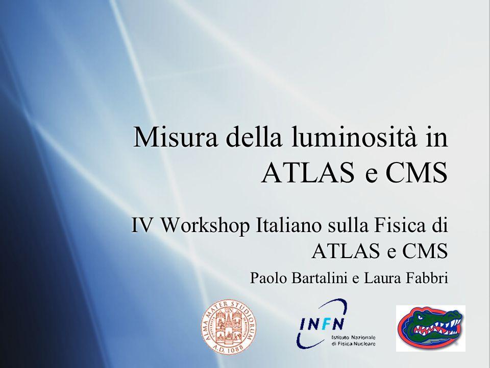 Misura della luminosità in ATLAS e CMS IV Workshop Italiano sulla Fisica di ATLAS e CMS Paolo Bartalini e Laura Fabbri IV Workshop Italiano sulla Fisica di ATLAS e CMS Paolo Bartalini e Laura Fabbri