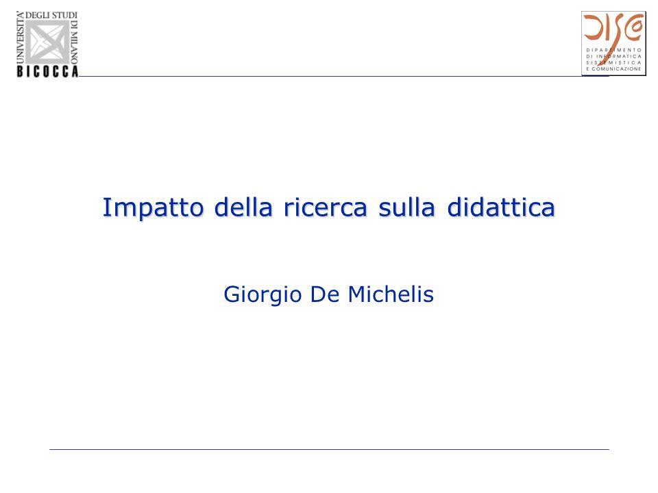 Impatto della ricerca sulla didattica Giorgio De Michelis
