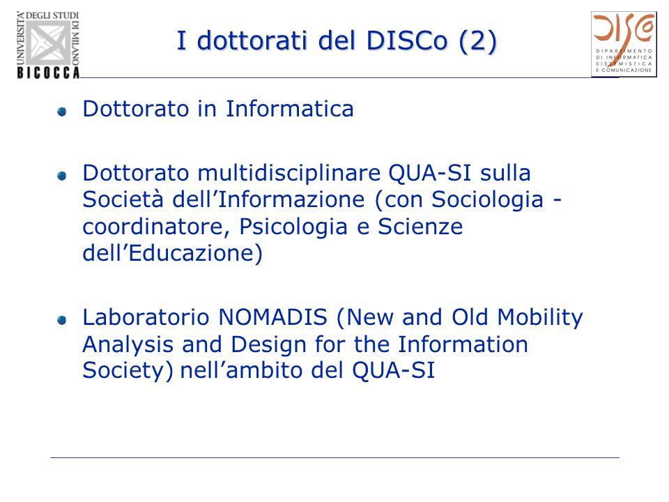 I dottorati del DISCo (2) Dottorato in Informatica Dottorato multidisciplinare QUA-SI sulla Società dellInformazione (con Sociologia - coordinatore, P