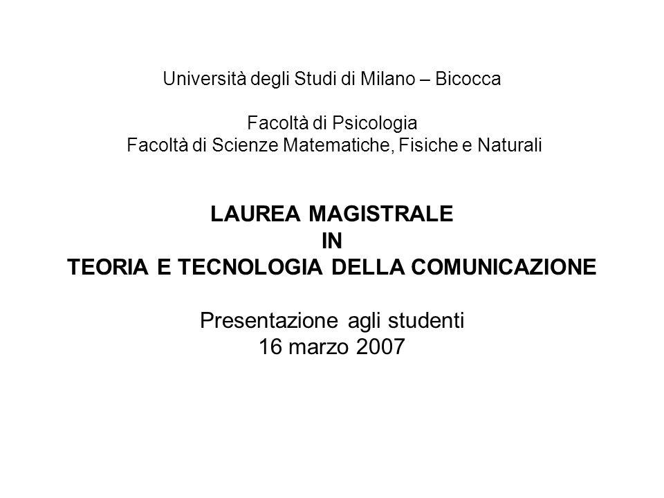 Università degli Studi di Milano – Bicocca Facoltà di Psicologia Facoltà di Scienze Matematiche, Fisiche e Naturali LAUREA MAGISTRALE IN TEORIA E TECN