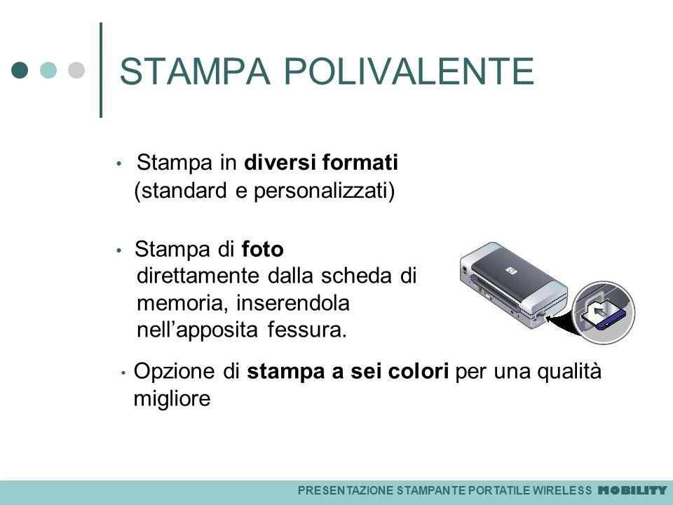 PRESENTAZIONE STAMPANTE PORTATILE WIRELESS MOBILITY STAMPA POLIVALENTE Stampa in diversi formati (standard e personalizzati) Stampa di foto direttamen