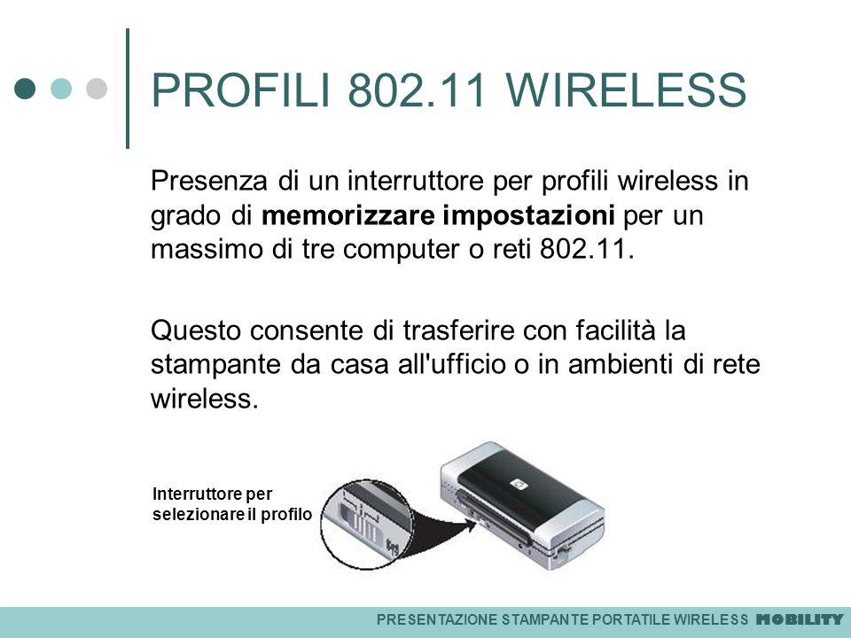 PRESENTAZIONE STAMPANTE PORTATILE WIRELESS MOBILITY PROFILI 802.11 WIRELESS Presenza di un interruttore per profili wireless in grado di memorizzare i