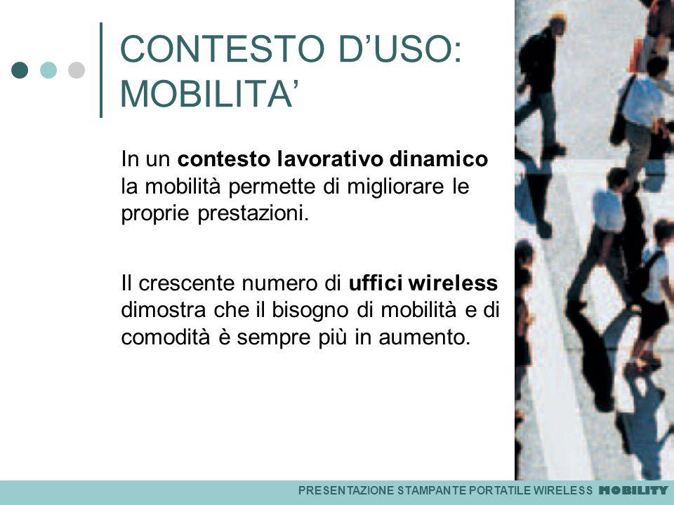PRESENTAZIONE STAMPANTE PORTATILE WIRELESS MOBILITY CONTESTO DUSO: MOBILITA In un contesto lavorativo dinamico la mobilità permette di migliorare le p