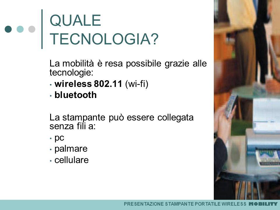 PRESENTAZIONE STAMPANTE PORTATILE WIRELESS MOBILITY QUALE TECNOLOGIA? La mobilità è resa possibile grazie alle tecnologie: wireless 802.11 (wi-fi) blu