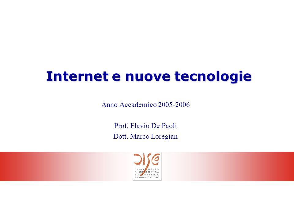 1 Internet e nuove tecnologie Anno Accademico 2005-2006 Prof. Flavio De Paoli Dott. Marco Loregian