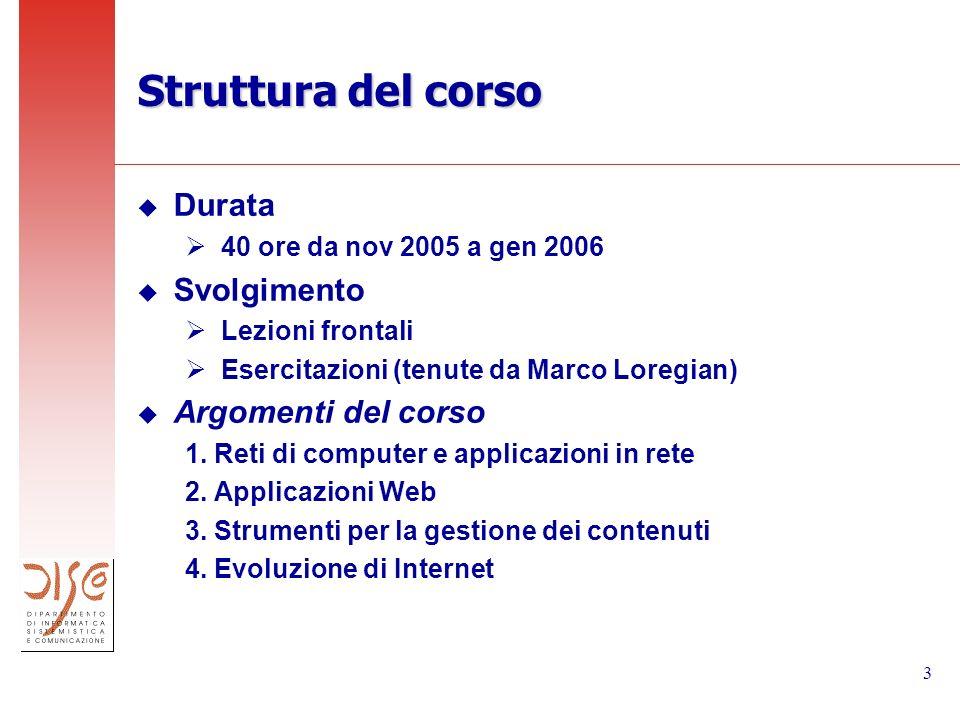 3 Struttura del corso u Durata 40 ore da nov 2005 a gen 2006 u Svolgimento Lezioni frontali Esercitazioni (tenute da Marco Loregian) u Argomenti del corso 1.