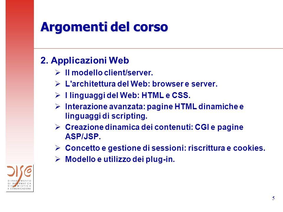 5 Argomenti del corso 2. Applicazioni Web Il modello client/server.
