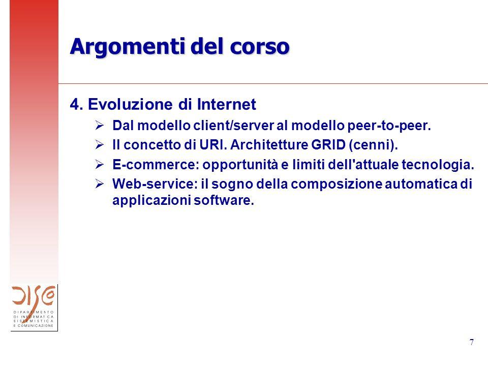 7 Argomenti del corso 4. Evoluzione di Internet Dal modello client/server al modello peer-to-peer.
