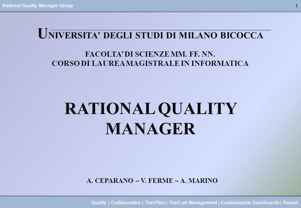 Rational Quality Manager Group 12 Quality | Collaboration | Test Plan | Test Lab Management | Customizable Dashboards | Report 12 R ATIONAL QUALITY MANAGER: OVERVIEW Menu Viewlet Titolo