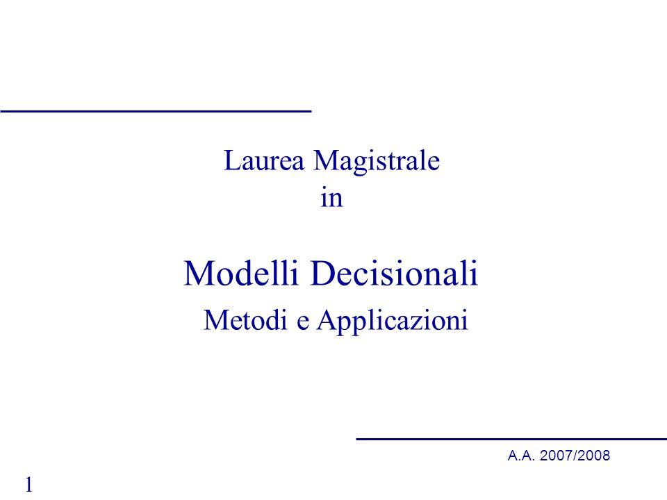 1 A.A. 2007/2008 Laurea Magistrale in Modelli Decisionali Metodi e Applicazioni