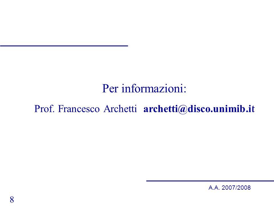 8 A.A. 2007/2008 Per informazioni: Prof. Francesco Archetti archetti@disco.unimib.it