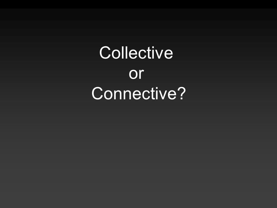 Collective or Connective?