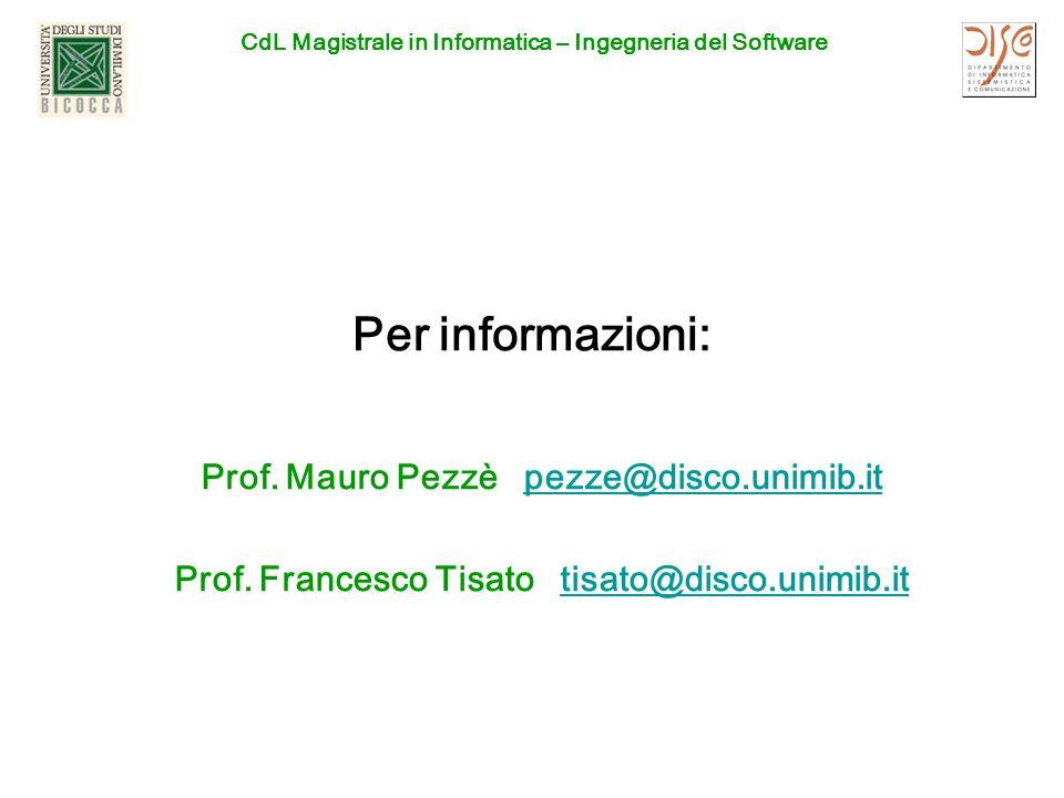 CdL Magistrale in Informatica – Ingegneria del Software Per informazioni: Prof. Mauro Pezzè pezze@disco.unimib.itpezze@disco.unimib.it Prof. Francesco