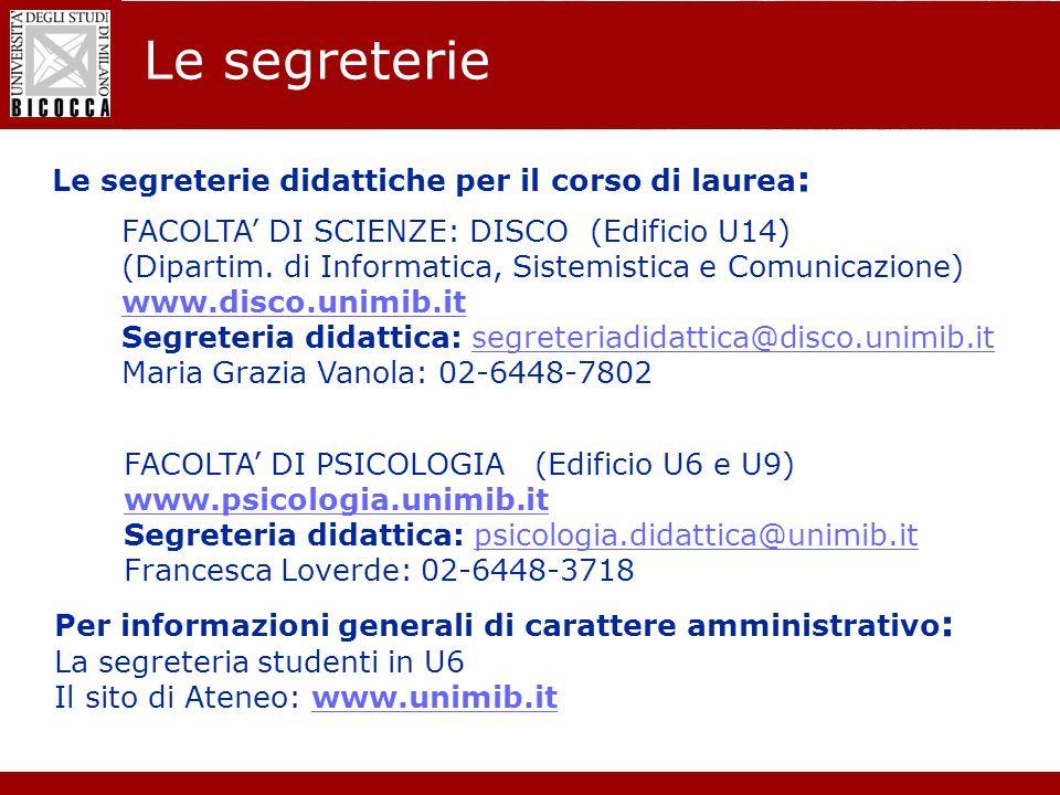 Laurea Magistrale in Informatica - Nuovo regolamento didattico Le segreterie FACOLTA DI SCIENZE: DISCO (Edificio U14) (Dipartim. di Informatica, Siste
