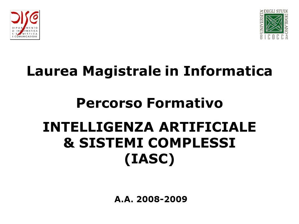 Laurea Magistrale in Informatica Percorso Formativo INTELLIGENZA ARTIFICIALE & SISTEMI COMPLESSI (IASC) A.A.