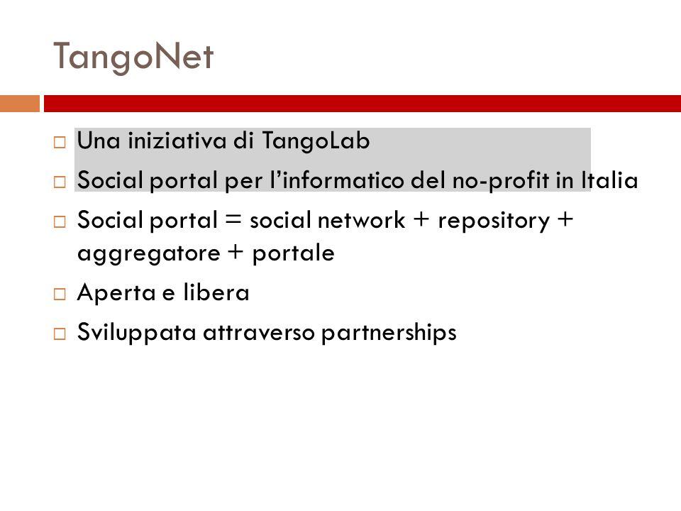 Una iniziativa di TangoLab Social portal per linformatico del no-profit in Italia Social portal = social network + repository + aggregatore + portale Aperta e libera Sviluppata attraverso partnerships TangoNet