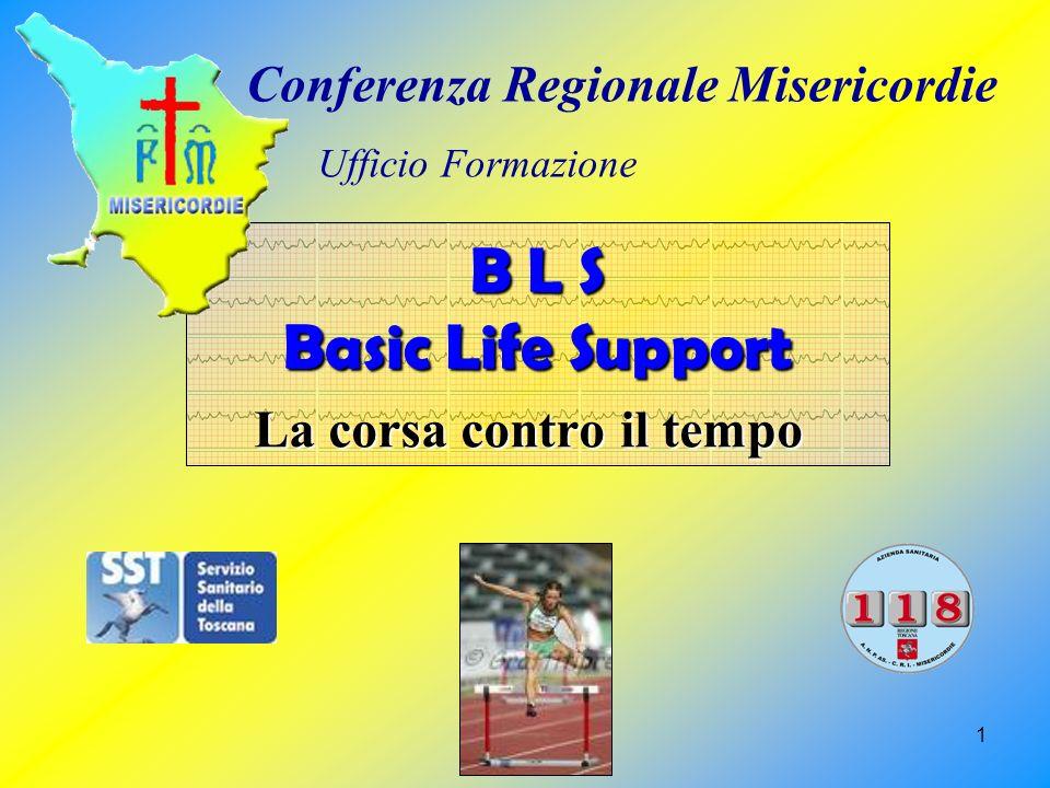 1 B L S Basic Life Support La corsa contro il tempo Conferenza Regionale Misericordie Ufficio Formazione