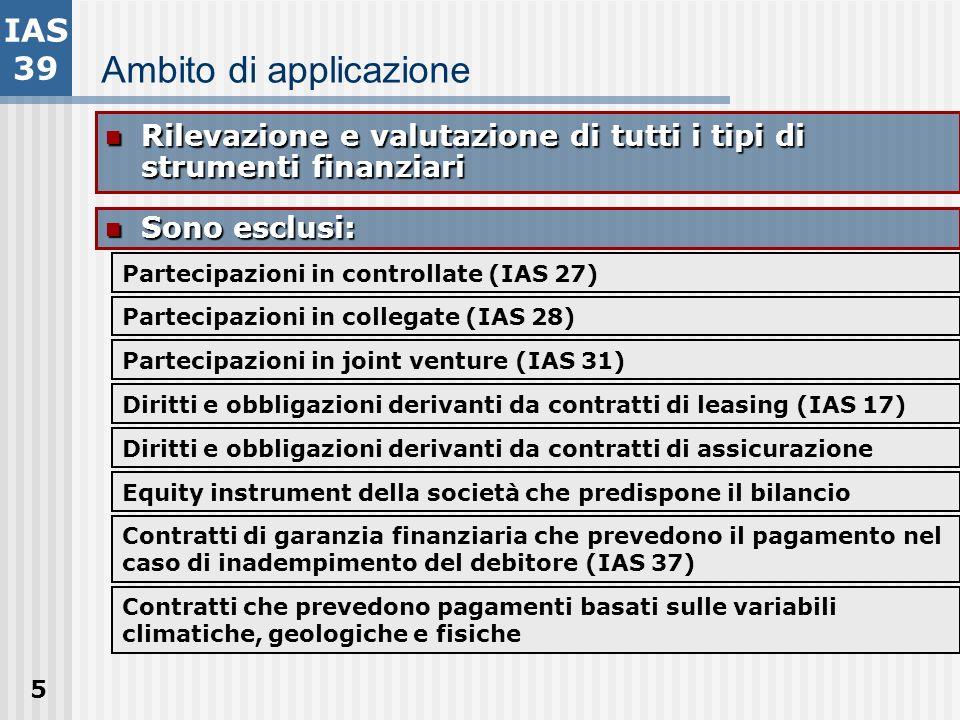 5 Ambito di applicazione Rilevazione e valutazione di tutti i tipi di strumenti finanziari Rilevazione e valutazione di tutti i tipi di strumenti fina