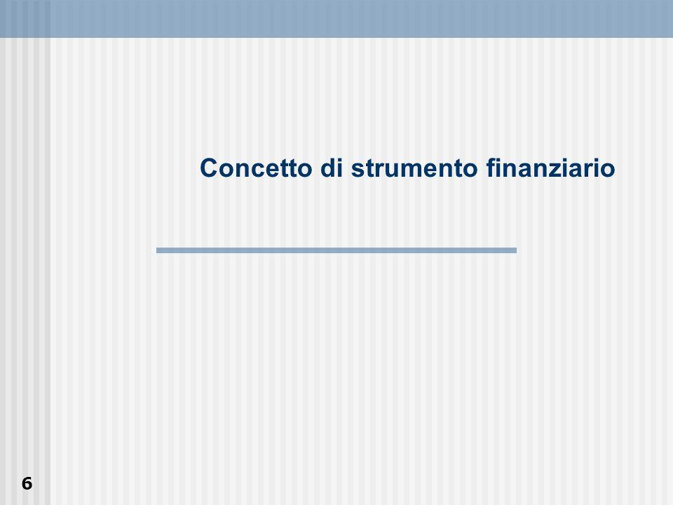 7 IAS 32 Strumento finanziario Qualsiasi contratto che dia origine a unattività finanziaria per unimpresa e a una passività finanziaria o a uno strumento rappresentativo di patrimonio netto per unaltra impresa