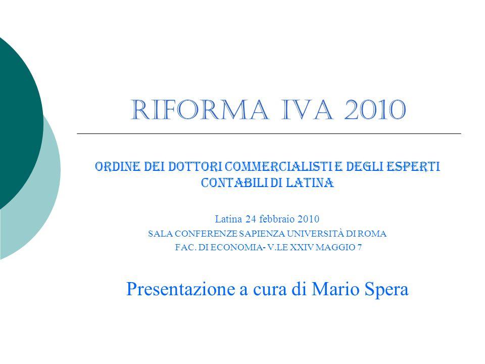 Riforma IVA 2010 Ordine dei Dottori Commercialisti e degli Esperti Contabili di Latina Latina 24 febbraio 2010 SALA CONFERENZE SAPIENZA UNIVERSITÀ DI