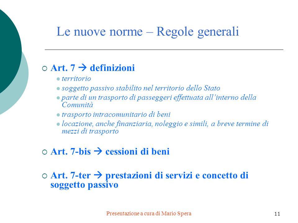 Presentazione a cura di Mario Spera 11 Le nuove norme – Regole generali Art. 7 definizioni territorio soggetto passivo stabilito nel territorio dello