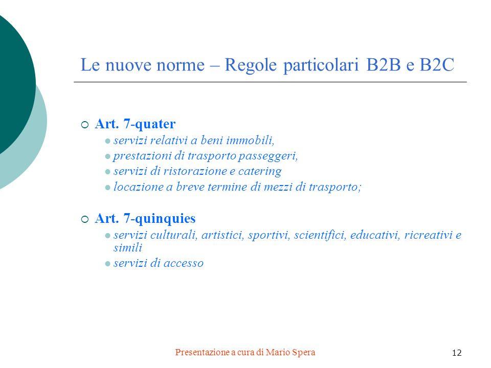 Presentazione a cura di Mario Spera 12 Le nuove norme – Regole particolari B2B e B2C Art. 7-quater servizi relativi a beni immobili, prestazioni di tr