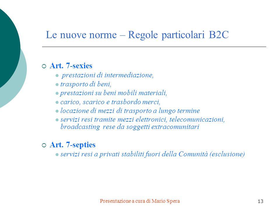 Presentazione a cura di Mario Spera 13 Le nuove norme – Regole particolari B2C Art. 7-sexies prestazioni di intermediazione, trasporto di beni, presta