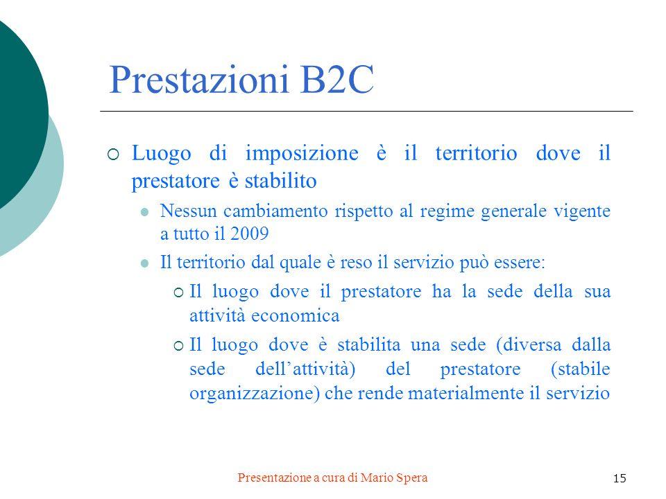 Presentazione a cura di Mario Spera 15 Prestazioni B2C Luogo di imposizione è il territorio dove il prestatore è stabilito Nessun cambiamento rispetto