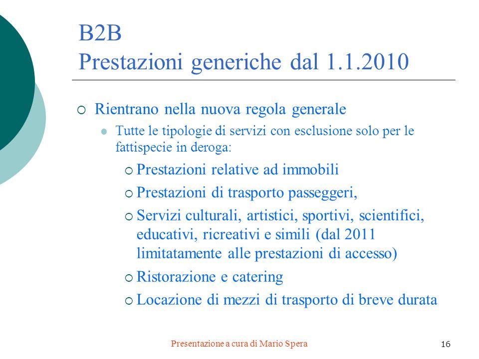 Presentazione a cura di Mario Spera 16 B2B Prestazioni generiche dal 1.1.2010 Rientrano nella nuova regola generale Tutte le tipologie di servizi con