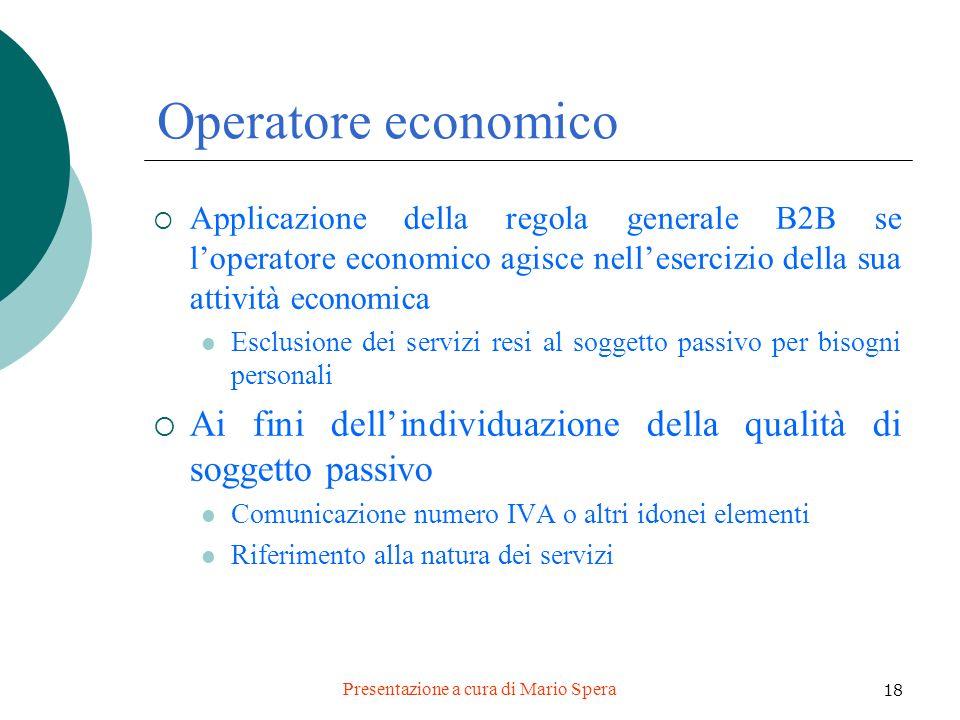 Presentazione a cura di Mario Spera 18 Operatore economico Applicazione della regola generale B2B se loperatore economico agisce nellesercizio della s