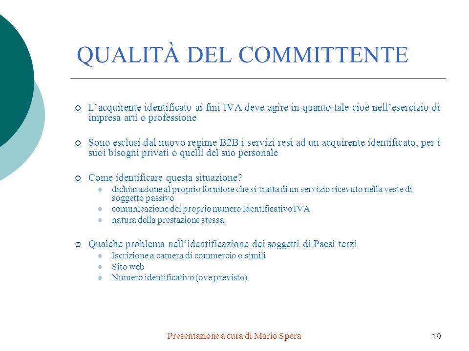 Presentazione a cura di Mario Spera 19 QUALITÀ DEL COMMITTENTE Lacquirente identificato ai fini IVA deve agire in quanto tale cioè nellesercizio di im