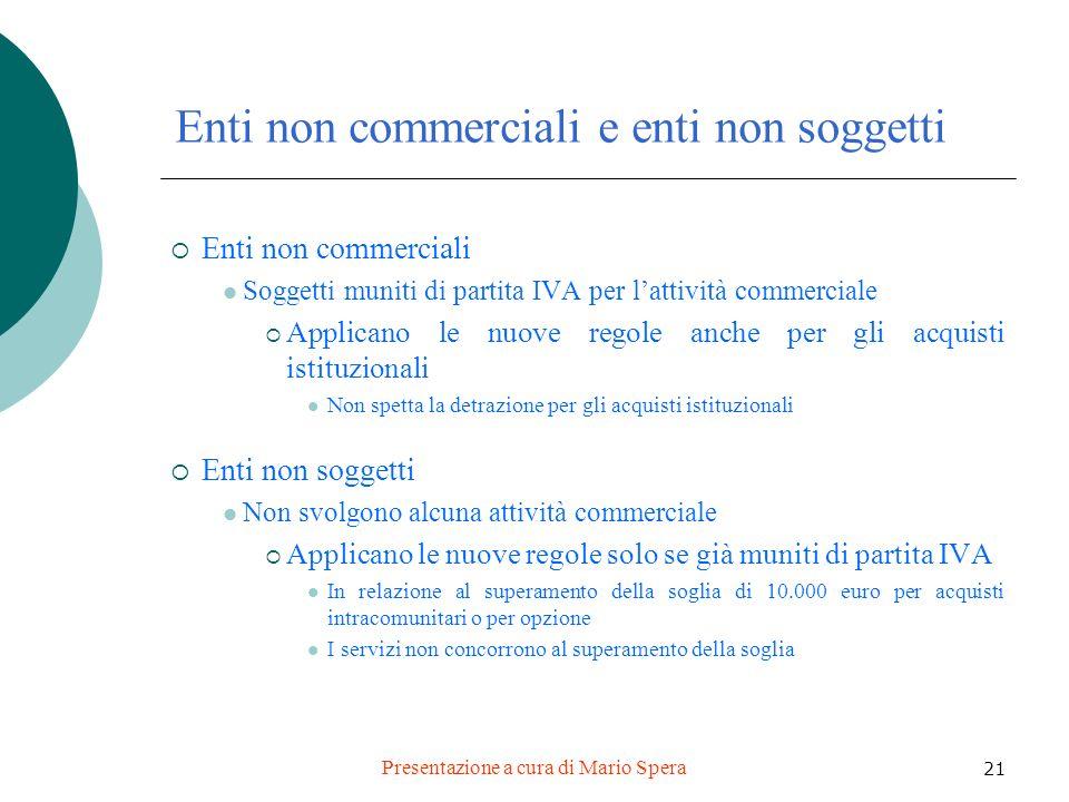 Presentazione a cura di Mario Spera 21 Enti non commerciali e enti non soggetti Enti non commerciali Soggetti muniti di partita IVA per lattività comm