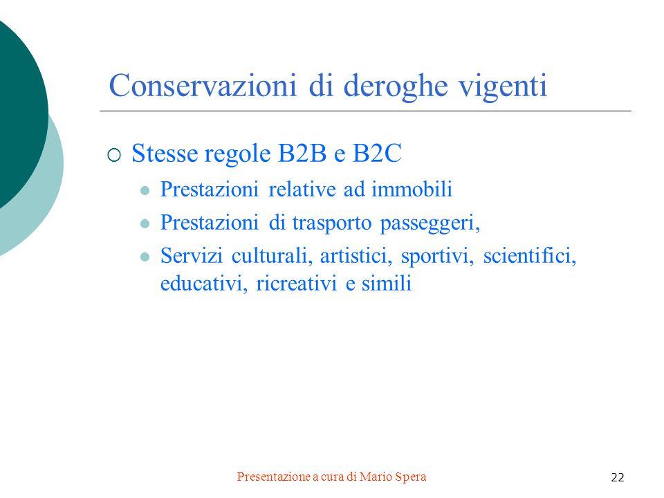 Presentazione a cura di Mario Spera 22 Conservazioni di deroghe vigenti Stesse regole B2B e B2C Prestazioni relative ad immobili Prestazioni di traspo
