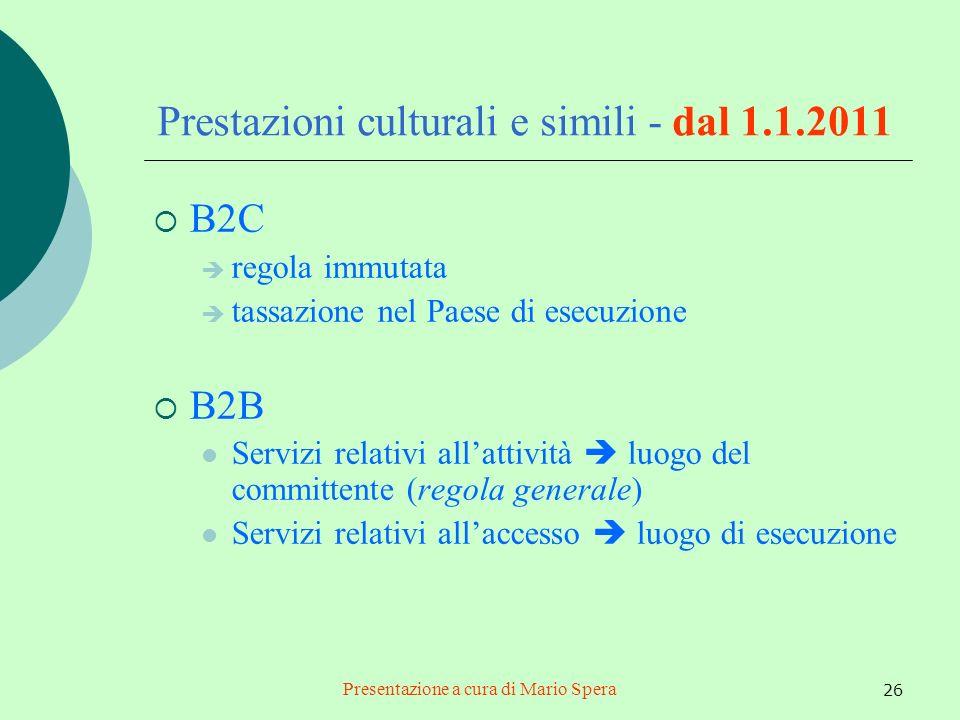 Presentazione a cura di Mario Spera 26 Prestazioni culturali e simili - dal 1.1.2011 B2C regola immutata tassazione nel Paese di esecuzione B2B Serviz