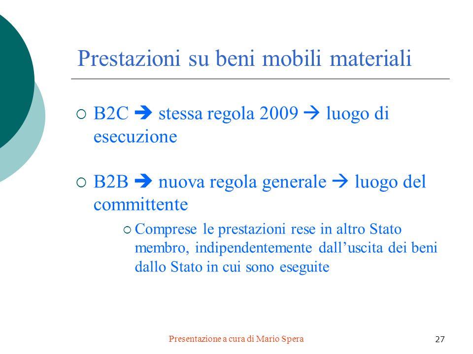 Presentazione a cura di Mario Spera 27 Prestazioni su beni mobili materiali B2C stessa regola 2009 luogo di esecuzione B2B nuova regola generale luogo