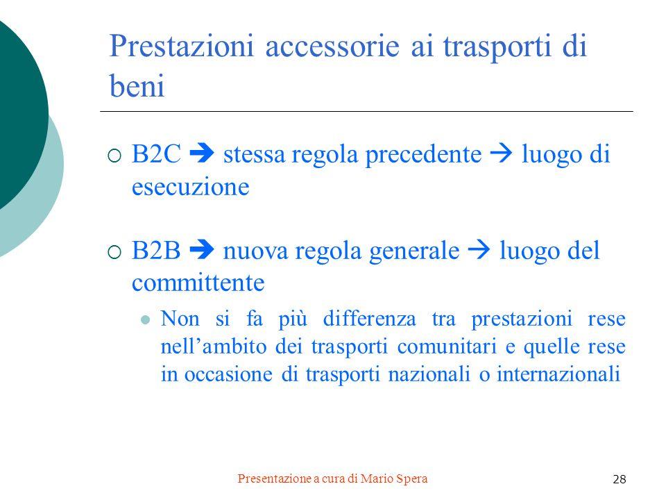 Presentazione a cura di Mario Spera 28 Prestazioni accessorie ai trasporti di beni B2C stessa regola precedente luogo di esecuzione B2B nuova regola g
