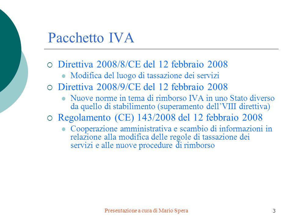 Presentazione a cura di Mario Spera 3 Pacchetto IVA Direttiva 2008/8/CE del 12 febbraio 2008 Modifica del luogo di tassazione dei servizi Direttiva 20